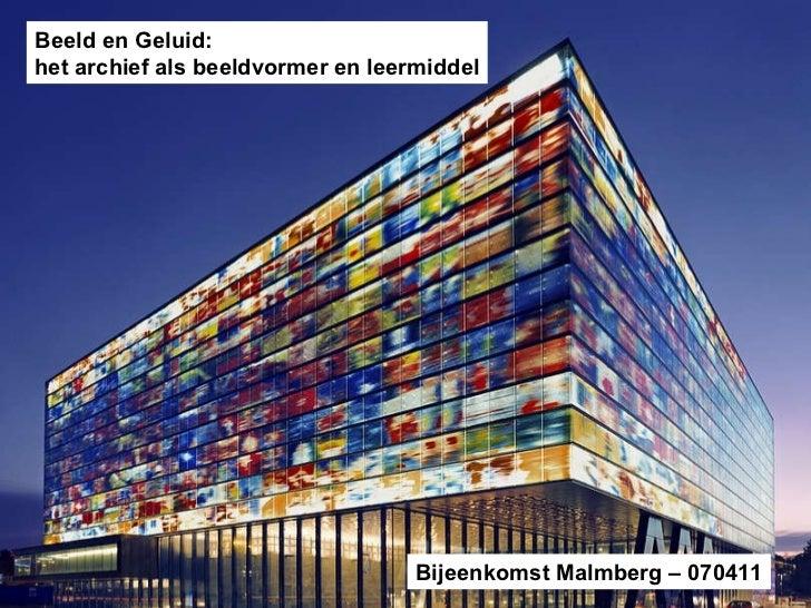 Beeld en Geluid:  het archief als beeldvormer en leermiddel Bijeenkomst Malmberg – 070411