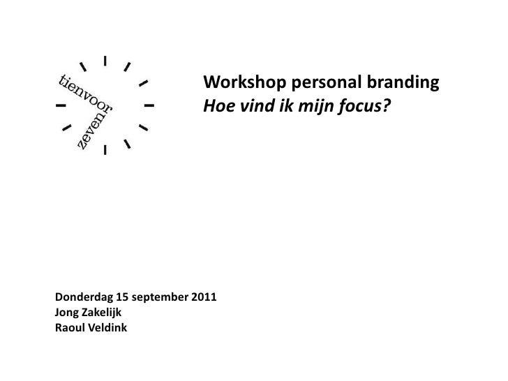 Workshop personal branding<br />Hoe vind ik mijn focus?<br />Donderdag 15 september 2011<br />Jong Zakelijk<br />Raoul Vel...