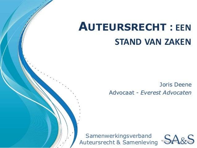 AUTEURSRECHT : EEN STAND VAN ZAKEN Joris Deene Advocaat - Everest Advocaten Samenwerkingsverband Auteursrecht & Samenleving