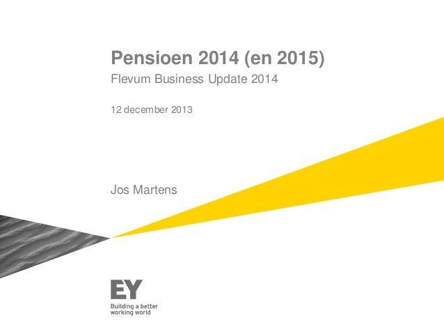 Pensioen 2014 (en 2015) Flevum Business Update 2014 12 december 2013  Jos Martens