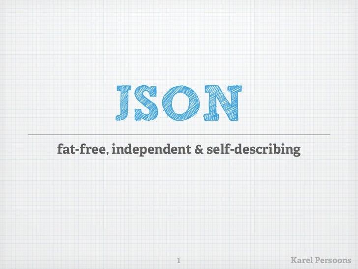 JSONfat-free, independent & self-describing                   1                 Karel Persoons