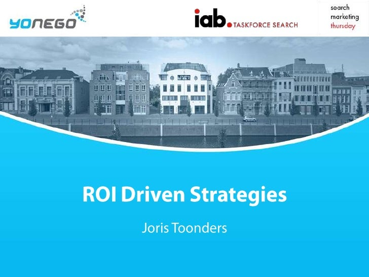 ROI DrivenStrategies<br />Joris Toonders<br />