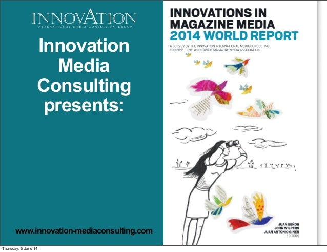 InnovationsinMagazinesMedia2013WorldReport Innovation Media Consulting presents: www.innovation-mediaconsulting.com Thursd...