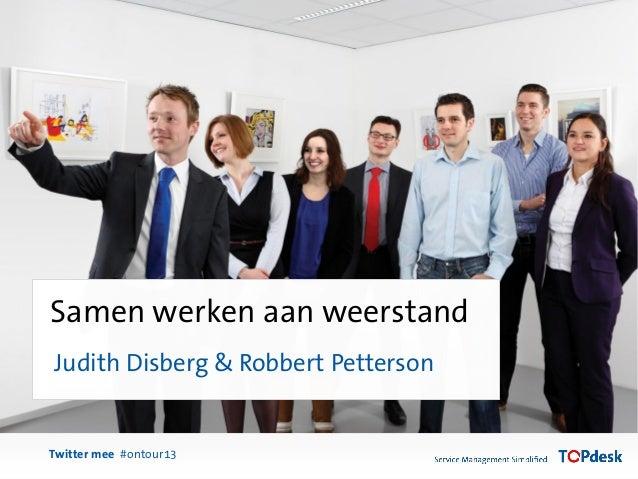 Twitter mee #ontour13Samen werken aan weerstandJudith Disberg & Robbert Petterson