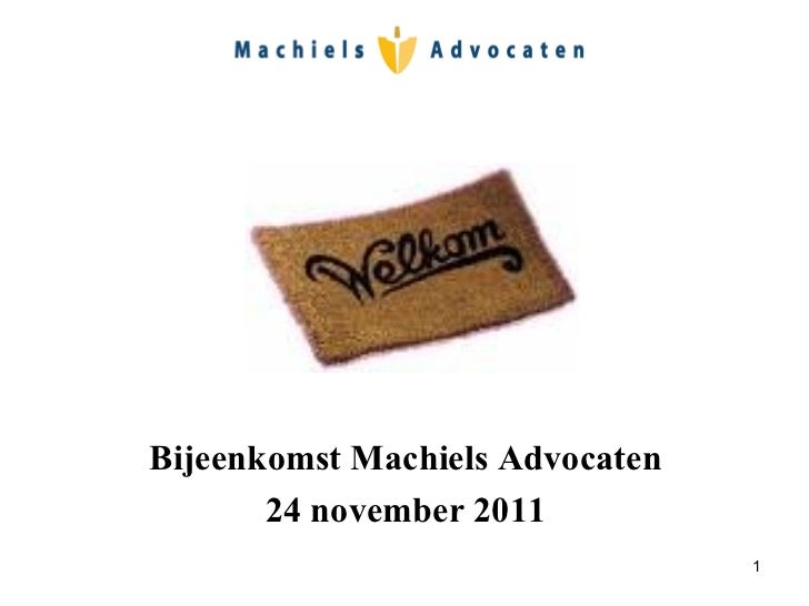 <ul><li>Bijeenkomst Machiels Advocaten </li></ul><ul><li>24 november 2011 </li></ul>