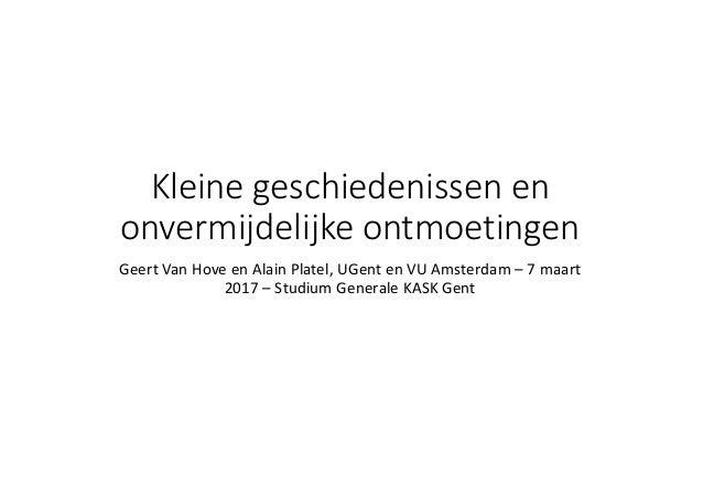 Kleinegeschiedenissenen onvermijdelijkeontmoetingen GeertVanHoveenAlainPlatel,UGent enVUAmsterdam– 7maart 2...