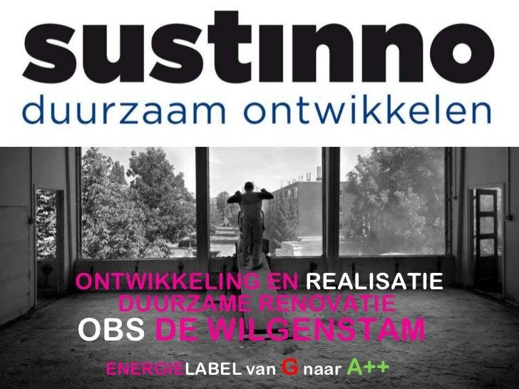 ONTWIKKELING  DUURZAME  SCHOOL  ONTWIKKELING EN  REALISATIE DUURZAME RENOVATIE  OBS  DE WILGENSTAM  ENERGIE LABEL van  G...