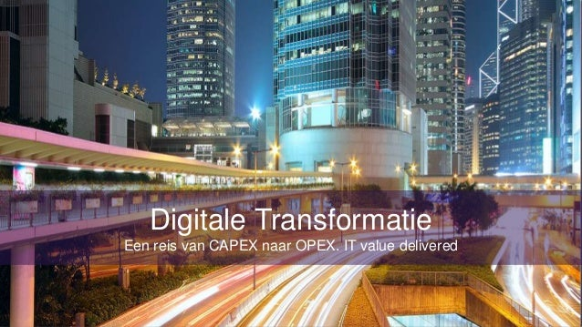 1  Digitale Transformatie Een reis van CAPEX naar OPEX. IT value delivered  business value delivered™  www.meridiusmoore.c...