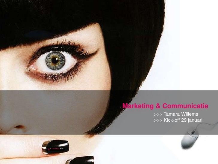 Marketing & Communicatie>>> Tamara Willems >>> Kick-off 29 januari<br />`<br />