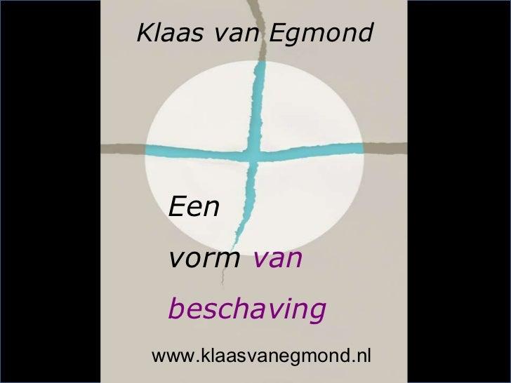 Klaas van Egmond  Een  vorm van  beschaving www.klaasvanegmond.nl