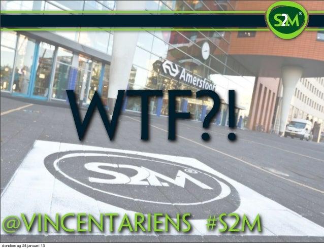 WTF?!@vincentariens #S2mdonderdag 24 januari 13