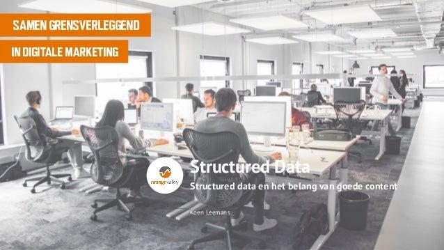 Koen Leemans SAMEN GRENSVERLEGGEND IN DIGITALE MARKETING Structured data en het belang van goede content Structured Data