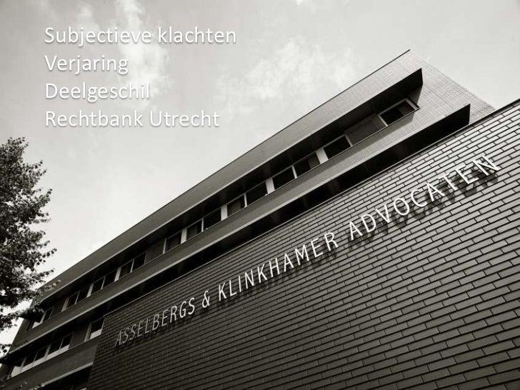 Subjectieve klachten<br />Verjaring<br />Deelgeschil<br />Rechtbank Utrecht<br />