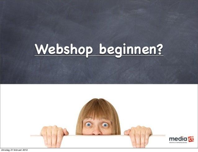 Webshop beginnen? dinsdag 21 februari 2012