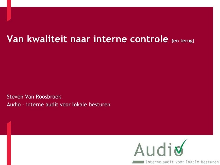 Van kwaliteit naar interne controle (en terug)<br />Steven Van Roosbroek<br />Audio – interne audit voor lokale besturen<b...