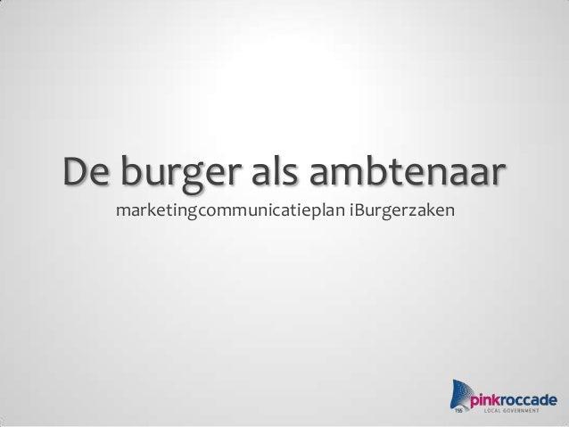 De burger als ambtenaar marketingcommunicatieplan iBurgerzaken
