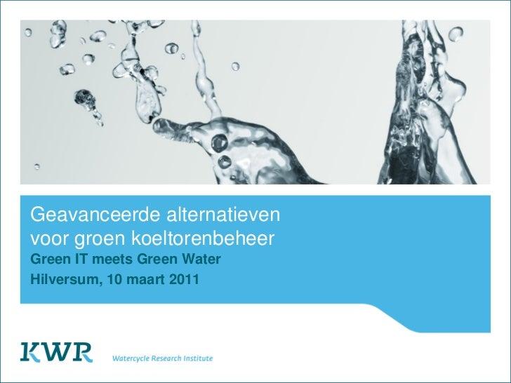 Geavanceerde alternatievenvoor groen koeltorenbeheerGreen IT meets Green WaterHilversum, 10 maart 2011