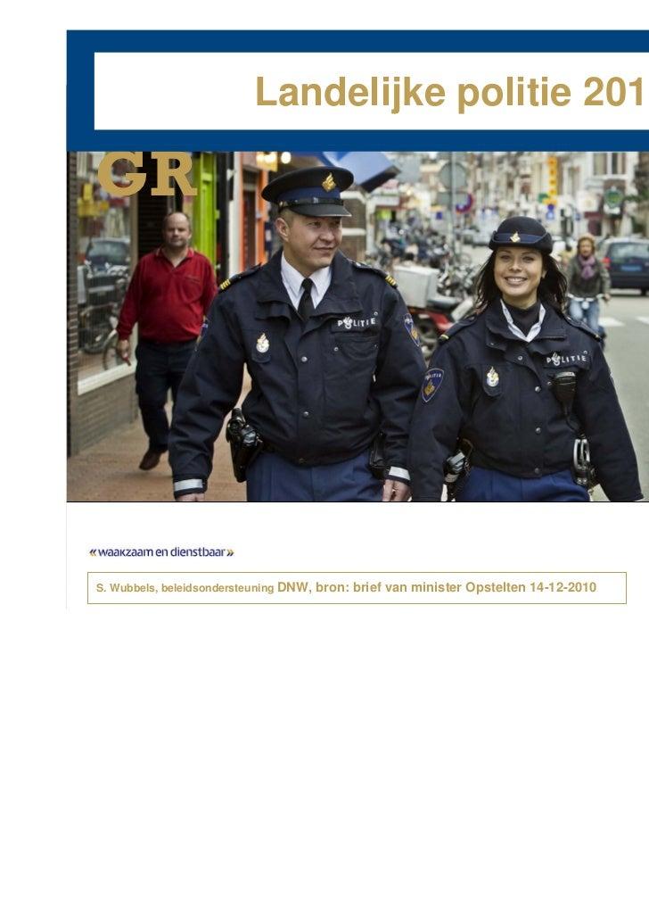 Landelijke politie 2011GR     DatumS. Wubbels, beleidsondersteuning DNW, bron: brief van minister Opstelten 14-12-2010