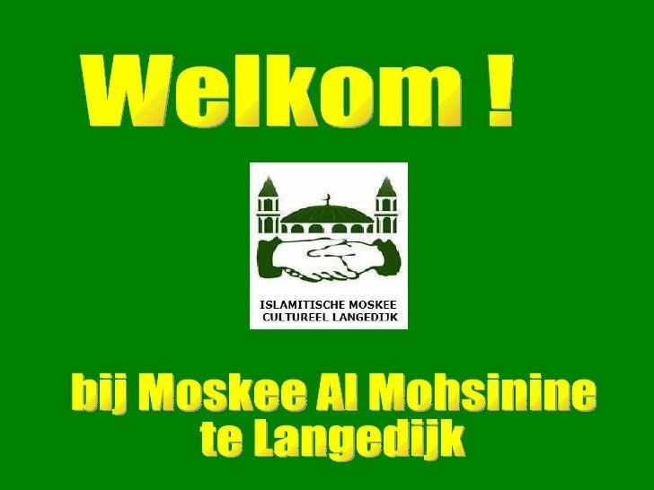 bij Moskee Al Mohsinine  te Langedijk Welkom !