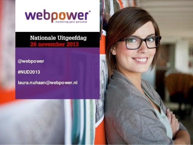 @webpower  #NUD2013 laura.nuhaan@webpower.nl