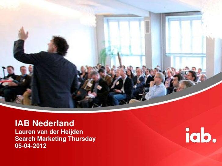 IAB NederlandLauren van der HeijdenSearch Marketing Thursday05-04-2012