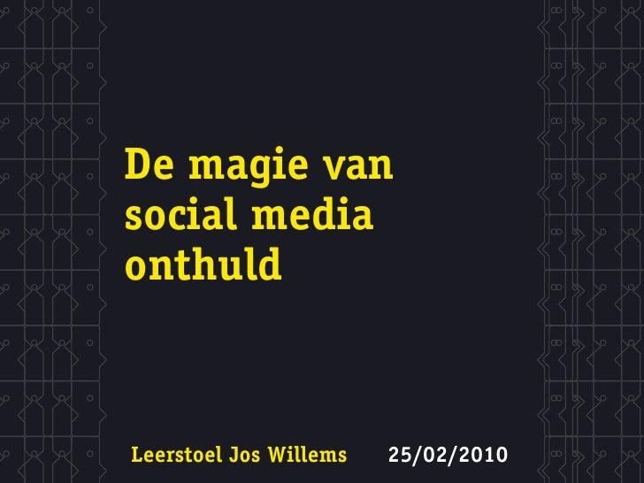 De magie van social media onthuld    Leerstoel Jos Willems   25/02/2010