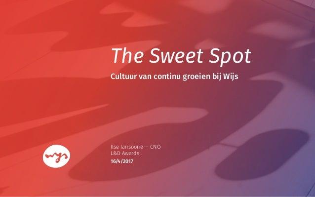 The Sweet Spot Ilse Jansoone — CNO L&D Awards Cultuur van continu groeien bij Wijs 16/4/2017