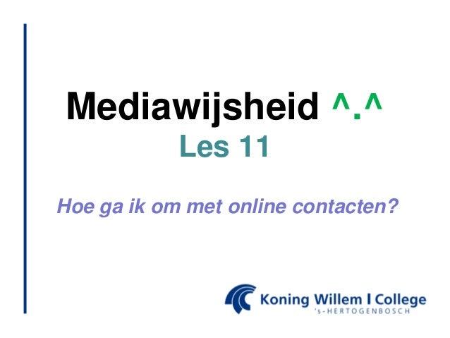 Mediawijsheid ^.^ Les 11 Hoe ga ik om met online contacten?