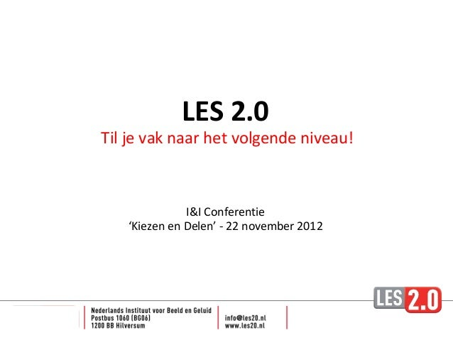 LES 2.0Til je vak naar het volgende niveau!              I&I Conferentie   'Kiezen en Delen' - 22 november 2012