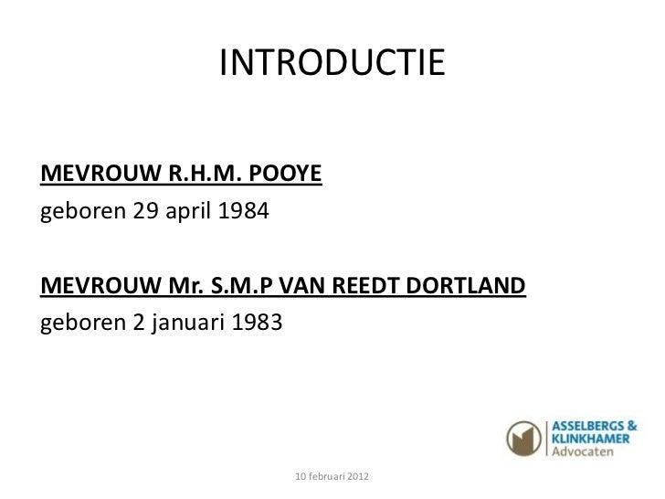 INTRODUCTIEMEVROUW R.H.M. POOYEgeboren 29 april 1984MEVROUW Mr. S.M.P VAN REEDT DORTLANDgeboren 2 januari 1983            ...