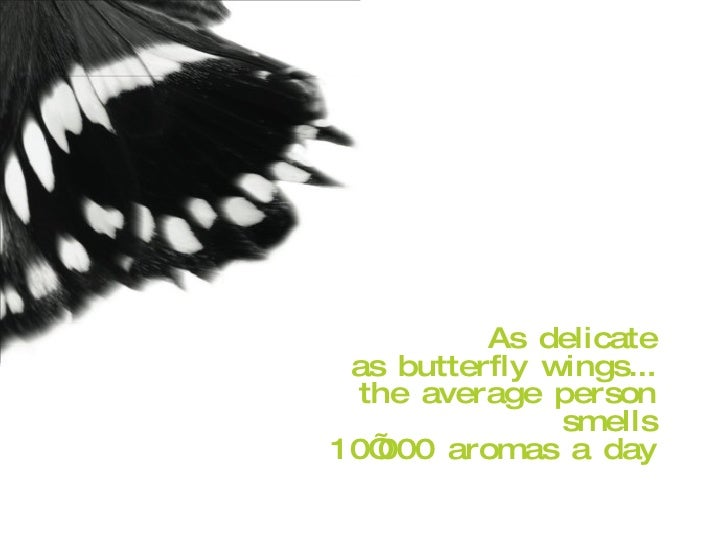As delicate as butterfly wings... the average person smells 10'000 aromas a day