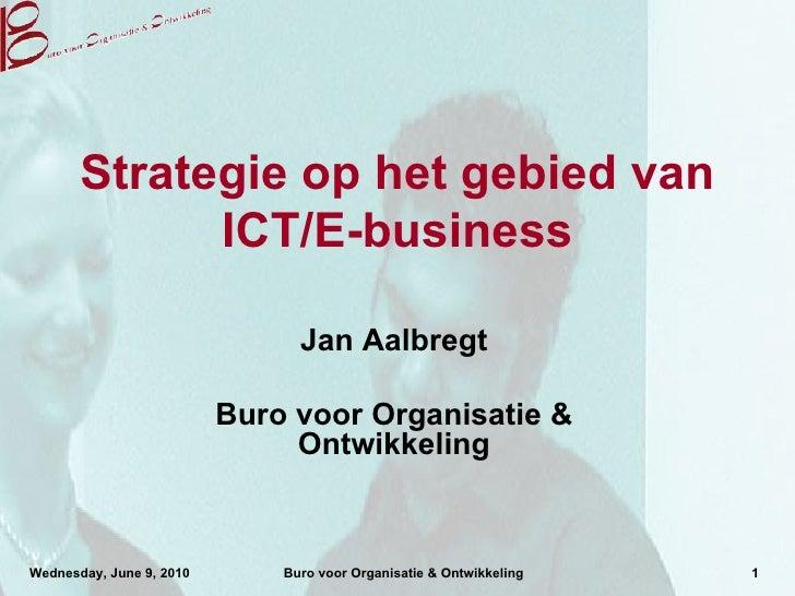 Strategie op het gebied van ICT/E-business Presentatie voor de Hogeschool Arnhem Jan Aalbregt Buro voor Organisatie & Ontw...