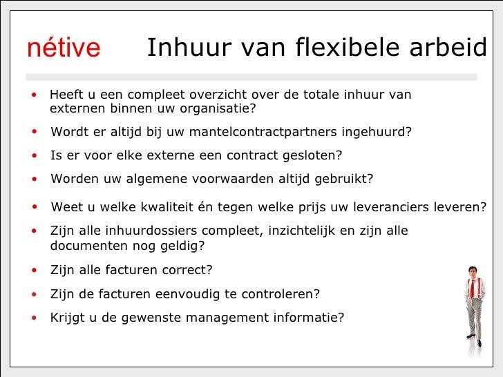Inhuur van flexibele arbeid <ul><li>Heeft u een compleet overzicht over de totale inhuur van externen binnen uw organisati...