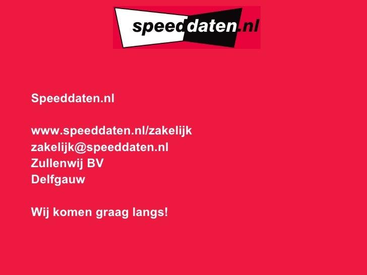 Speeddaten.nl www.speeddaten.nl /zakelijk [email_address] Zullenwij BV Delfgauw Wij komen graag langs!