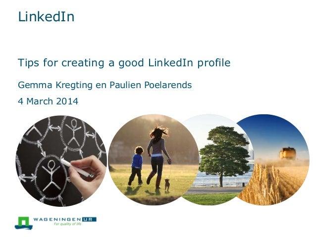 LinkedIn Tips for creating a good LinkedIn profile Gemma Kregting en Paulien Poelarends  4 March 2014