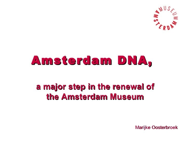 Amsterdam DNA,a major step in the renewal of  the Amsterdam Museum                         Marijke Oosterbroek