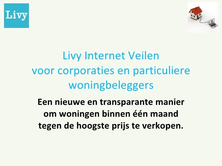 Livy Internet Veilen voor corporaties en particuliere woningbeleggers Een nieuwe en transparante manier om woningen binnen...