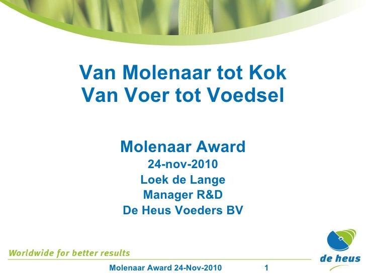 Van Molenaar tot Kok Van Voer tot Voedsel Molenaar Award 24-nov-2010 Loek de Lange Manager R&D De Heus Voeders BV
