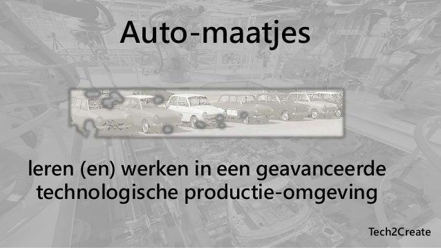 leren (en) werken in een geavanceerde technologische productie-omgeving Tech2Create Auto-maatjes