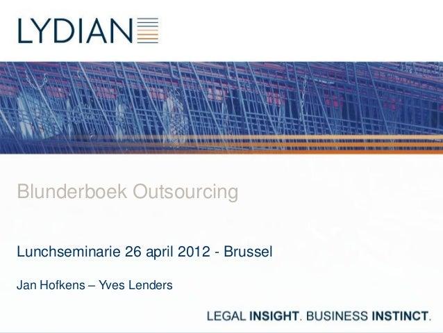 Blunderboek OutsourcingLunchseminarie 26 april 2012 - BrusselJan Hofkens – Yves Lenders