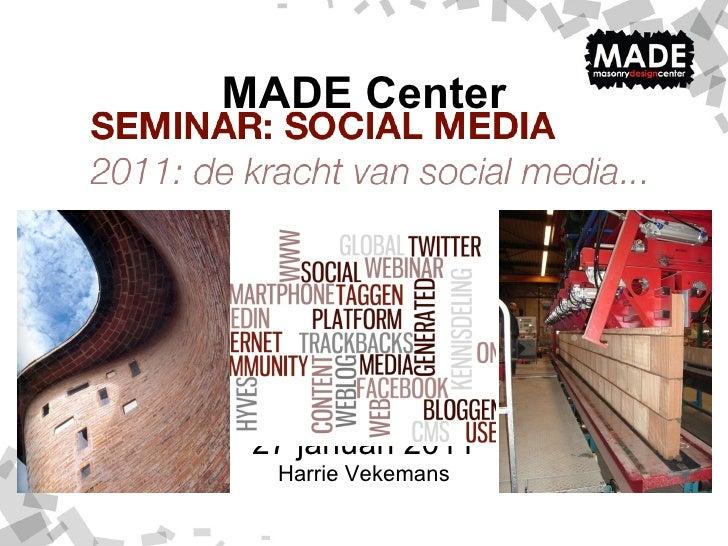 MADE Center 27 januari 2011 Harrie Vekemans