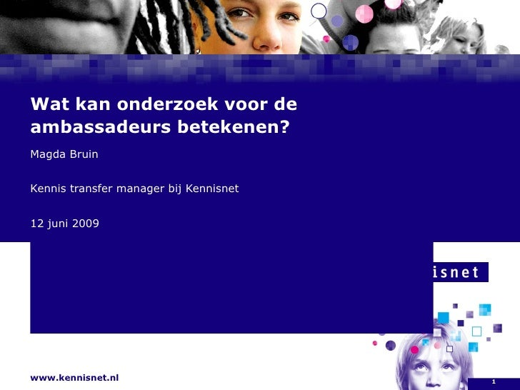Wat kan onderzoek voor de ambassadeurs betekenen? Magda Bruin Kennis transfer manager bij Kennisnet 12 juni 2009