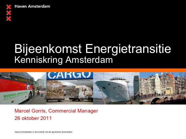 Bijeenkomst Energietransitie Kenniskring Amsterdam Marcel Gorris, Commercial Manager 26 oktober 2011