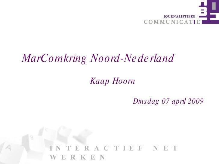 I N T E R A C T I E F  N E T W E R K E N MarComkring Noord-Nederland  Kaap Hoorn Dinsdag 07 april 2009