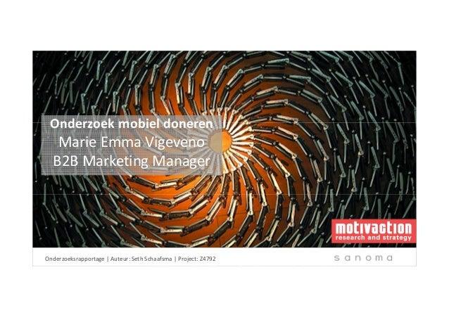3-7-2014Onderzoeksrapportage | Auteur: Seth Schaafsma | Project: Z4792 Onderzoek mobiel doneren Marie Emma Vigeveno B2B Ma...