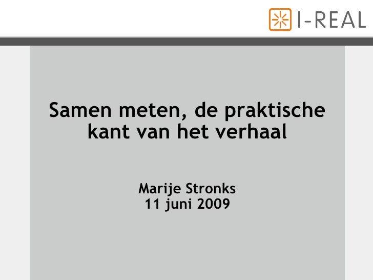 Samen meten, de praktische kant van het verhaal Marije Stronks 11 juni 2009
