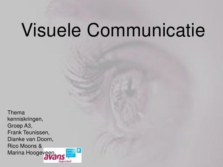 Visuele Communicatie<br />Thema kenniskringen,<br />Groep A3,<br />Frank Teunissen,<br />Dianke van Doorn,<br />RicoMoons&...