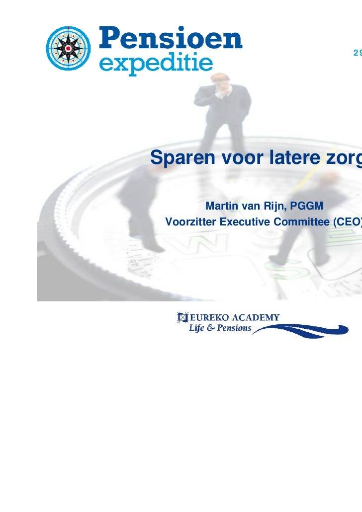 29 november 2011Sparen voor latere zorg?         Martin van Rijn, PGGM Voorzitter Executive Committee (CEO)