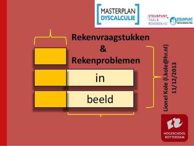 in beeld  Lionel Kole (l.kole@hr.nl) 11/12/2013  Rekenvraagstukken & Rekenproblemen