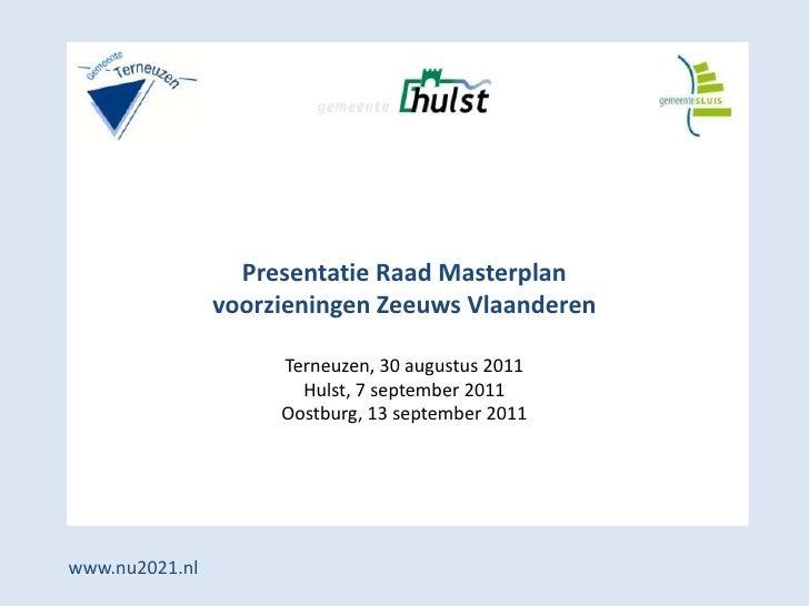 Presentatie Raad Masterplan                voorzieningen Zeeuws Vlaanderen                     Terneuzen, 30 augustus 2011...